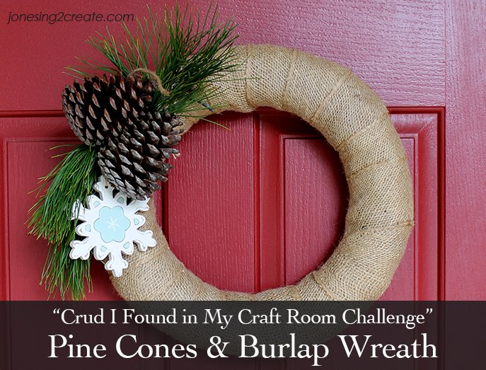 Crud I Found In My Craft Room Challenge Pine Cone And