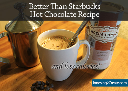 Better Than Starbucks Hot Chocolate Recipe - Jonesing2Create