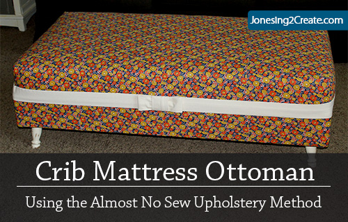 Crib Mattress Ottoman Tutorial Jonesing2create