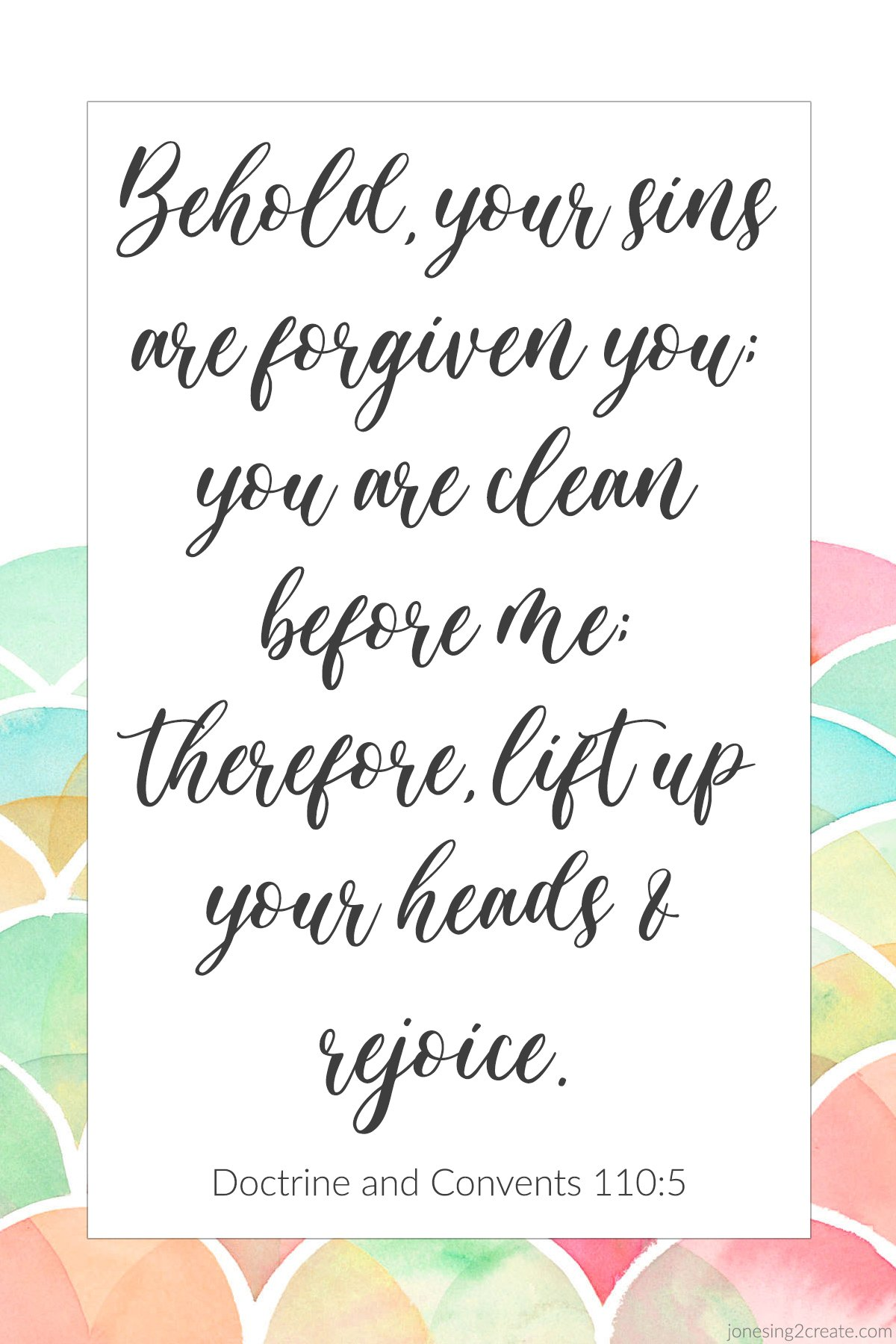 Behold, your sins are forgiven you; you are clean before me; therefore, lift up your heads and rejoice