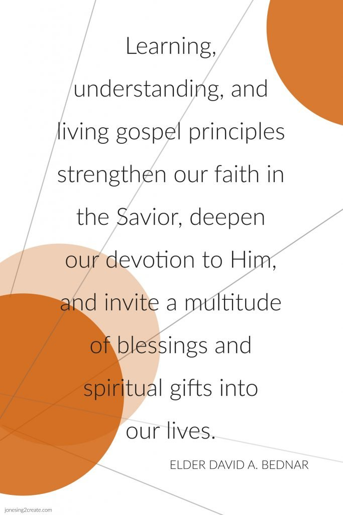 Learning, understanding, and living gospel principles strengthen our faith in the Savior