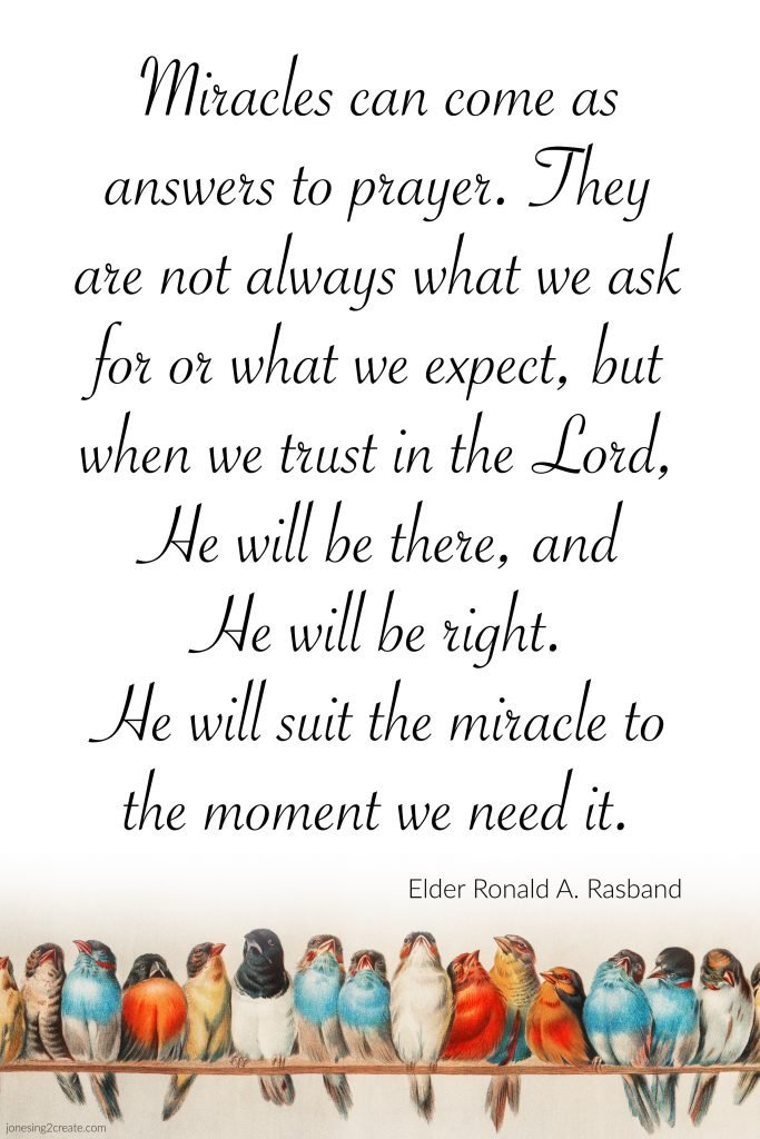 He will suit the miracle to the moment we need it.